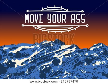 Mountain top sunset. Realistic vector landscape background. Hand-drawn image. MOVE YOUR ASS sign in hand-drawn frame travel motivation card.