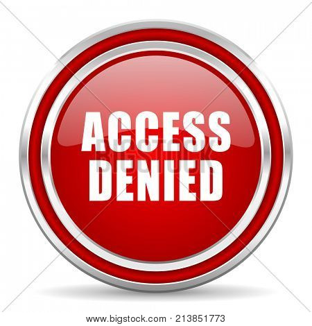Access denied red silver metallic chrome border web and mobile phone icon on white background with shadow