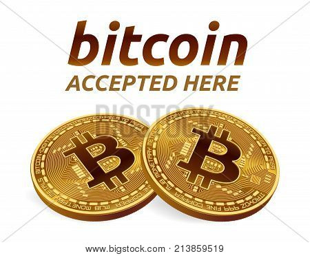 Bitcoin accepted sign emblem. 3D isometric Physical bit coin with text Accepted Here. Cryptocurrency. Golden coins with bitcoin symbol isolated on white background. Vector illustration