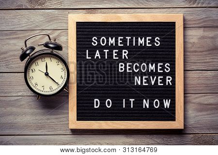 Inspirational Motivational Quote Sometimes Later Becomes Never. Do It Now Words On A Letter Board On