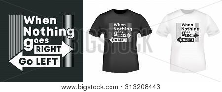 When Nothing Goes Right - Go Left T-shirt Print For T Shirts Applique, Fashion Slogan, Badge, Label