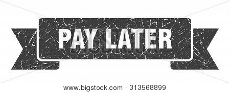 Pay Later Grunge Ribbon. Pay Later Sign. Pay Later Banner