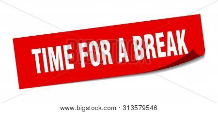 Time For A Break Sticker. Time For A Break Square Isolated Sign. Time For A Break
