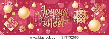 Noel. Christmas Banner.background Xmas Design.french Christmas.joyeux Noel.realistic Gold Balls On W