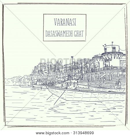 Dasaswamedh Ghat In Varanasi, Uttar Pradesh, India. River View. Detailed Hand Drawn Architectural Ci