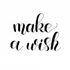 Make A Wish Handwritten Quote. Hand Drawn Romantic Ink Lettering Illustration. Modern Brush Calligra