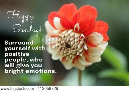 Happy Sunday. Surround Yourself With Positive People, Who Will Give You With Bright Emotions. Sunday