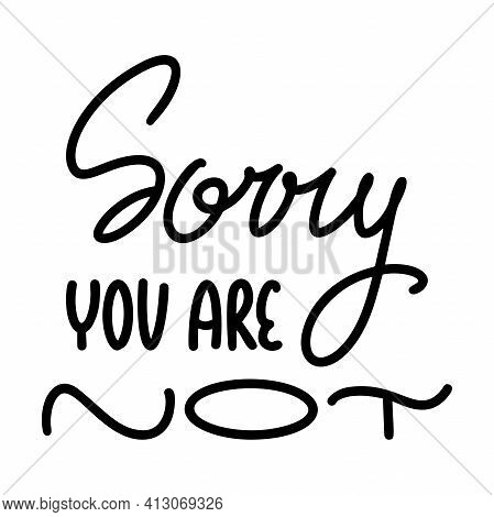 Sorry You Are Not. For Social Media Content Hand Lettering Quote. Modern Brush Calligraphy.