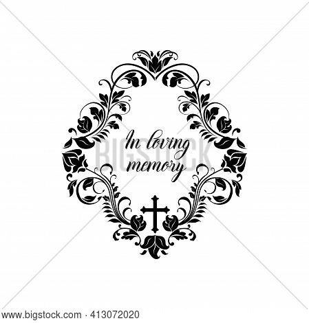 Funeral Memory And Obituary Condolence Floral Wreath, Vector Memorial Love Message Card Or Flowers F