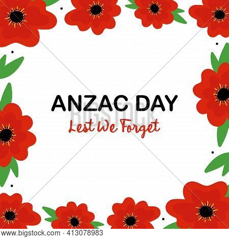 Anzac Day Vector Card, Illustration With Poppy Flowers And Green Leaves Square Frame. National Day O
