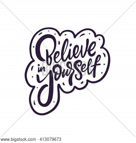 Believe In Yourself Phrase. Hand Drawn Black Color Calligraphy.