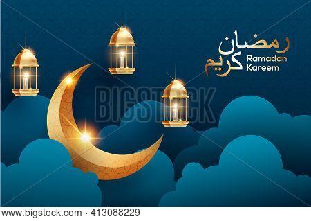 Ramadan Kareem Vector Illustration With 3d Golden Crescent Moon, Lantern And Paper Cut Clouds. Arabi