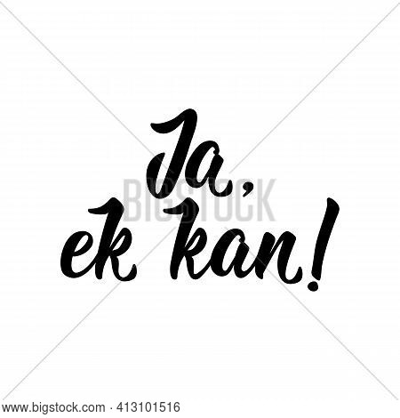 Translation From Afrikaans: Yes, I Can. Modern Vector Brush Calligraphy. Ink Illustration. Perfect D