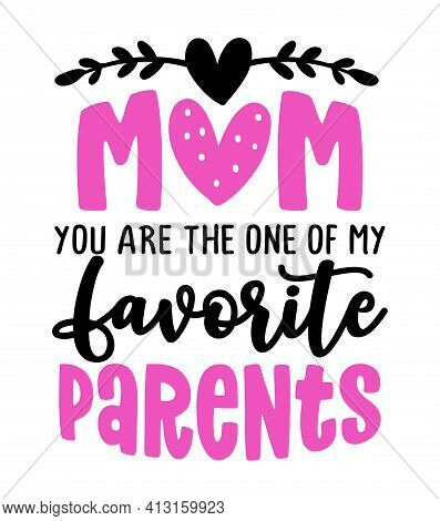 Mom, You Are The One Of My Favorite Parents - Funny Hand Drawn Calligraphy Text. Good For Fashion Sh