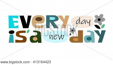 Everyday Is A New Day Affirmation Inspiring Quote. Colourful Letters. Inspiring, Builds Self Esteem
