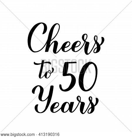 Cheers To 50 Years Calligraphy Hand Lettering. 30th Birthday Or Anniversary Celebration Typography P
