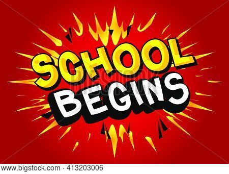 School Begins - Comic Book Style Text. School, Educational Related Cool Words, Quote On Colorful Bac