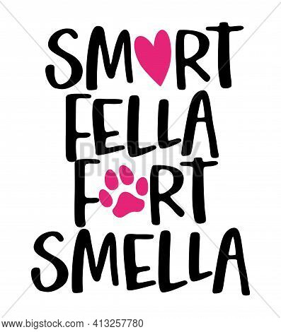 Smart Fella, Fart Smella - Words With Dog Footprint. - Funny Pet Vector Saying With Puppy Paw, Heart