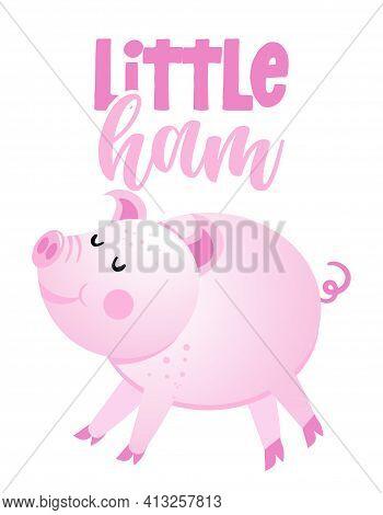 Little Ham - Cute Rose Pink Pig. Funny Doodle Piglet. Hand Drawn Lettering For Valentine's Day Greet