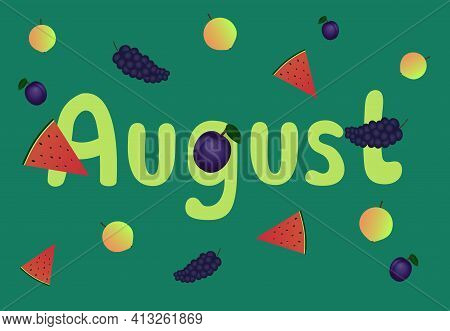Hello, August Month. Vector Illustration. Fruits And Berries. Text August On Green Background