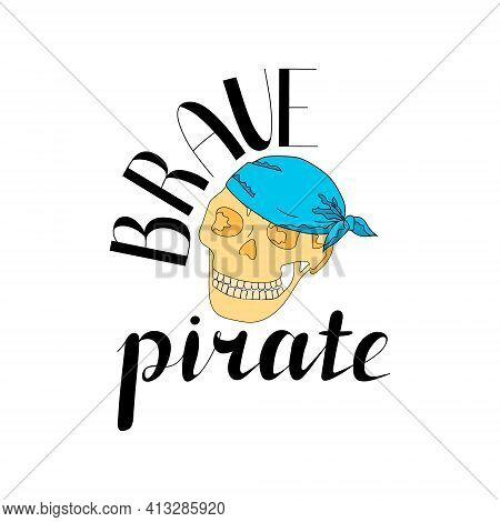 Skull In Bandana On White Background. Lettering Brave Pirate. Cartoon Style. Hand Drawing. Vector Il