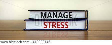 Manage Stress And Be Health Symbol. Books With Words 'manage Stress'. Beautiful Wooden Table, White