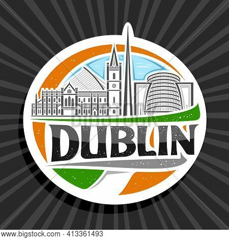 Vector Logo For Dublin, White Decorative Badge With Line Illustration Of Famous Dublin City Scape On
