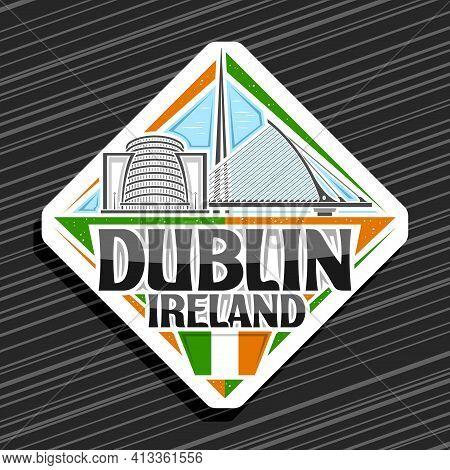 Vector Logo For Dublin, White Rhombus Road Sign With Outline Illustration Of Dublin City Scape On Da