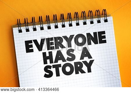 Everyone Has A Story Text On Notepad, Concept Background