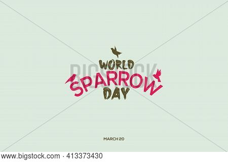 World Sparrow Day. March 20. Holiday Concept. Vector Design For Background, Banner, Card, Poster Wit
