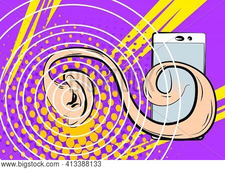 Ear Coming Out From A Smart Phone And Listening. Comic Book Cartoon Concept Of Eavesdropping, Espion