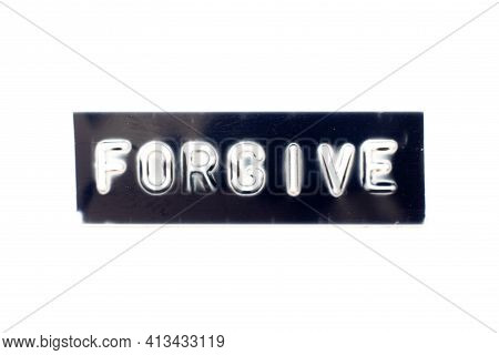 Embossed Letter In Word Forgive On Black Banner With White Background
