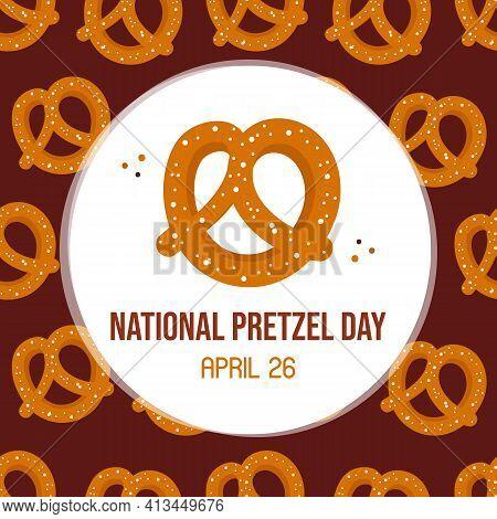 National Pretzel Day Greeting Card, Illustration With Brown Pretzels Vector Pattern Background.