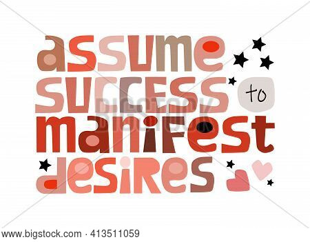 Assume Success To Manifest Desires Affirmation Motivational Quote Vector Text Art. Colourful Letters