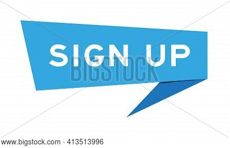 Paper Speech Banner With Word Sign Up In Blue Color On White Background (vector)