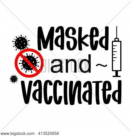 Vector Illustration Masked And Vaccinated Covid-19 Quote, Corona Virus Vaccine With Syringe. Pandemi