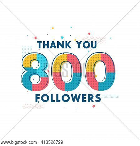 Thank You 800 Followers Celebration, Greeting Card For Social Networks.
