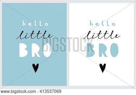 Hello Little Bro. Lovely Handwritten Nursery Vector Art Ideal For Card, Greeting, Poster, Wall Art.s