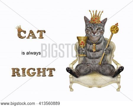 A Gray Cat In A Golden Crown With A Scepter Is Sitting In A Throne. Cat Is Always Right. White Backg