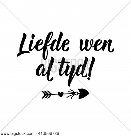 Translation From Afrikaans: Love Wins All Time. Modern Vector Brush Calligraphy. Ink Illustration. P
