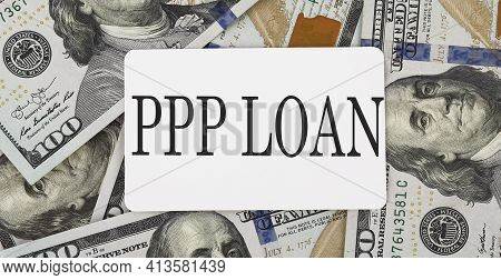 Text Ppp Loan On The Dollars Background, Business