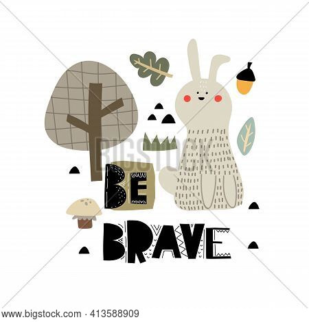 Be Brave. Cartoon Hare, Hand Drawing Lettering, Décor Elements. Forest. Colorful Vector Illustration