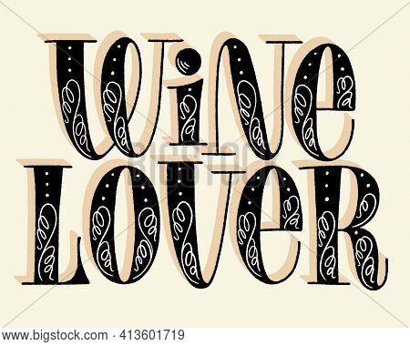Wine Lover Hand Lettering. Text For Restaurant, Winery, Vineyard, Festival. Phrase For Menu, Print,
