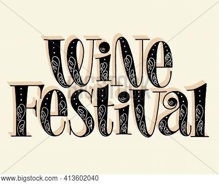 Wine Festival Hand Lettering. Text For Restaurant, Winery, Vineyard, Festival. Phrase For Menu, Prin