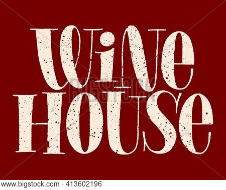 Wine House Hand-drawn Typography. Text For Restaurant, Winery, Vineyard, Festival. Phrase For Menu,