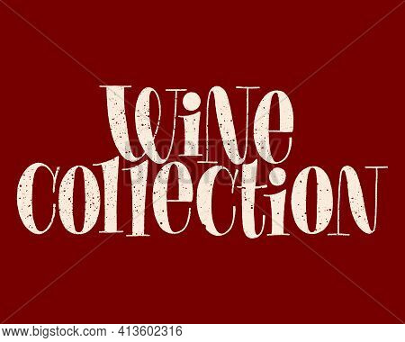 Wine Collection Hand-drawn Typography. Text For Restaurant, Winery, Vineyard, Festival. Phrase For M