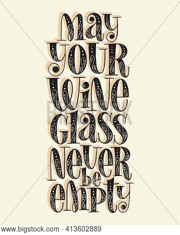 May Your Wine Glass Never Be Empty Hand Lettering. Text For Restaurant, Winery, Vineyard, Festival.