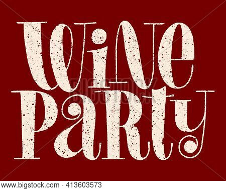 Wine Party Hand-drawn Typography. Text For Restaurant, Winery, Vineyard, Festival. Phrase For Menu,