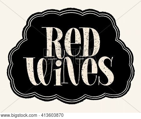 Red Wines Hand Lettering Typography. Text For Restaurant, Winery, Vineyard, Festival. Phrase For Win