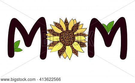 The Word Mom With The Color Of A Sunflower Decorated With A Leopard Pattern.